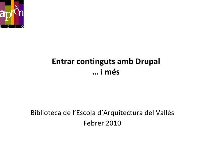 Entrar continguts amb Drupal                   … i més    Biblioteca de l'Escola d'Arquitectura del Vallès                ...