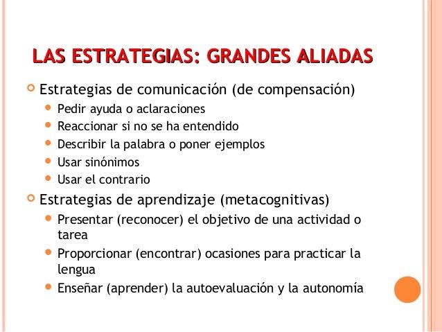LAS EESSTTRRAATTEEGGIIAASS:: GGRRAANNDDEESS AALLIIAADDAASS   Estrategias de comunicación (de compensación)   Pedir ayuda...