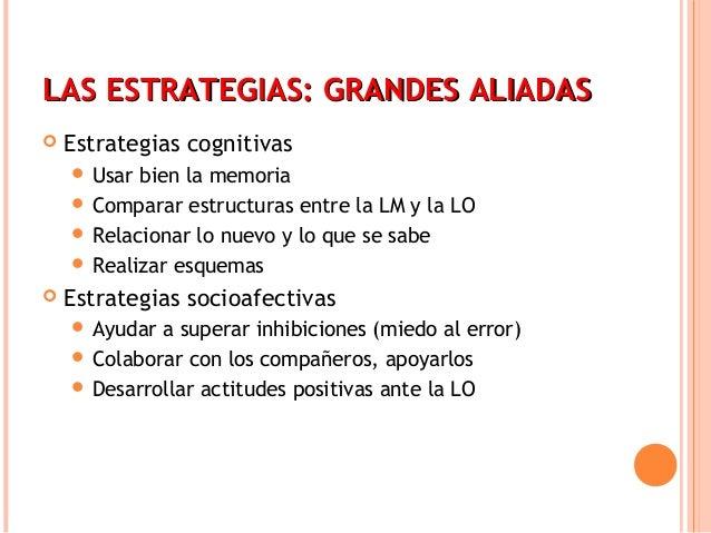 LLAASS EESSTTRRAATTEEGGIIAASS:: GGRRAANNDDEESS AALLIIAADDAASS   Estrategias cognitivas   Usar bien la memoria   Compara...