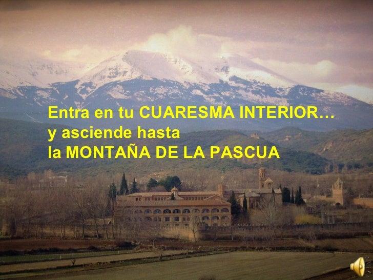 Entra en tu CUARESMA INTERIOR…  y asciende hasta  la MONTAÑA DE LA PASCUA