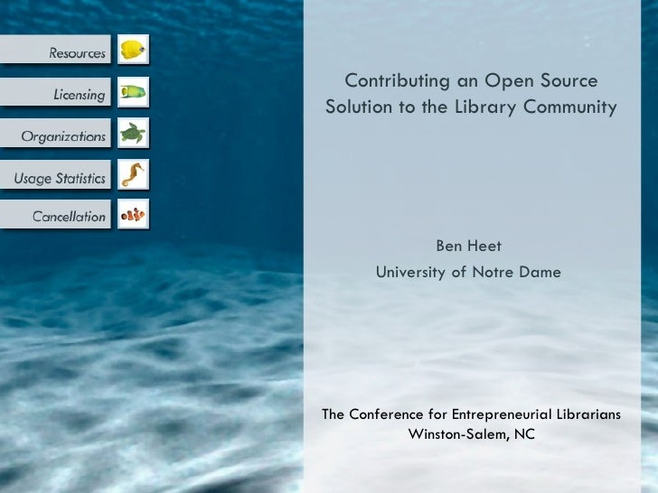 Contributing an Open SourceSolution to the Library Community                 Ben Heet        University of Notre DameThe C...