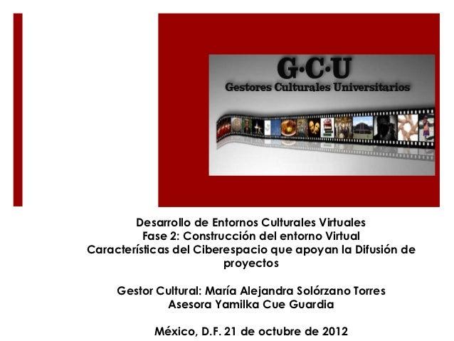 Desarrollo de Entornos Culturales Virtuales          Fase 2: Construcción del entorno VirtualCaracterísticas del Ciberespa...