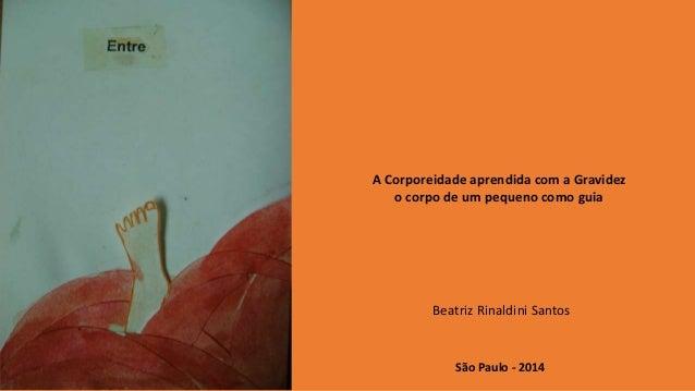 A Corporeidade aprendida com a Gravidez  o corpo de um pequeno como guia  Beatriz Rinaldini Santos  São Paulo - 2014