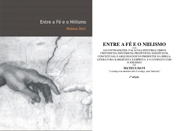 Mateus Davi Pinto Lucio 2 ENTRE A FÉ E O NIILISMO COM AS CONTRADIÇÕES, FALÁCIAS, MENTIRAS, ERROS CIENTIFICOS, HISTÓRICOS, ...
