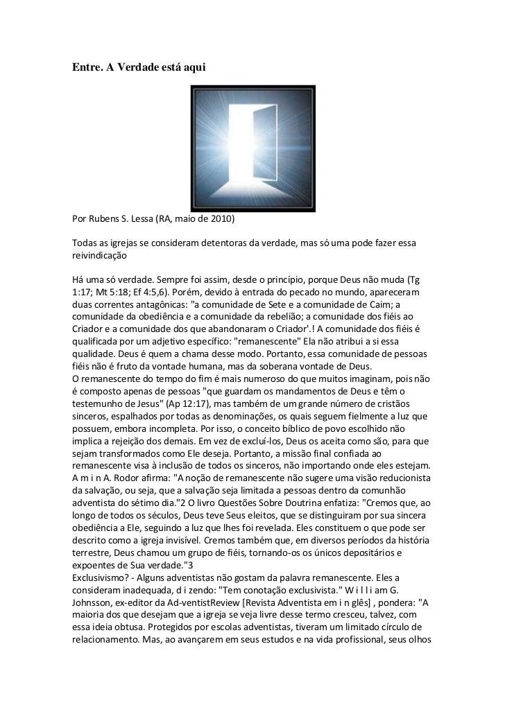 Entre. A Verdade está aquiPor Rubens S. Lessa (RA, maio de 2010)Todas as igrejas se consideram detentoras da verdade, mas ...