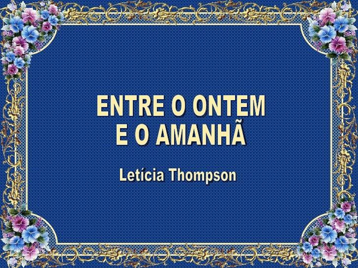 ENTRE O ONTEM E O AMANHÃ  Letícia Thompson