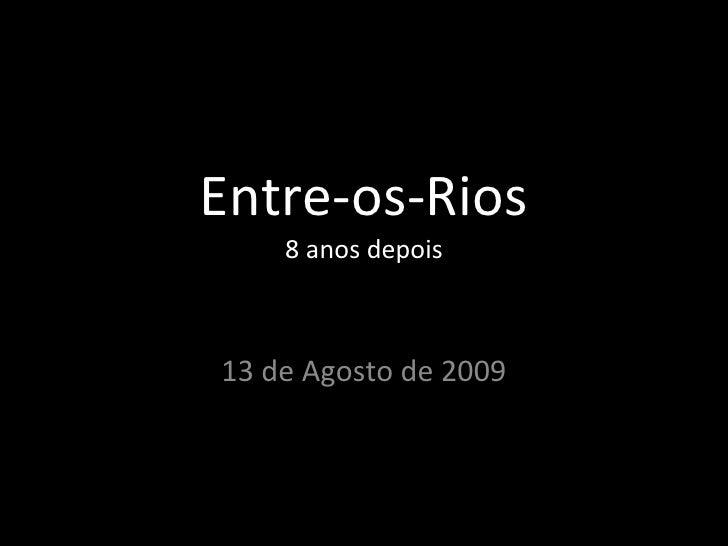 Entre-os-Rios 13 de Agosto de 2009 8 anos depois