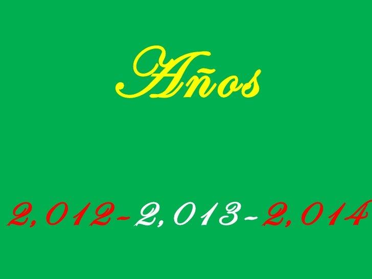 Años2,012 - 2,013 - 2,014
