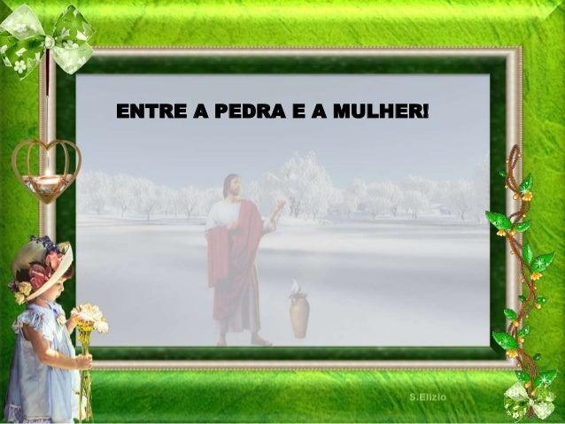 ENTRE A PEDRA E A MULHER!