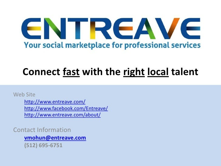 Connect fast with the rightlocal talent<br />Web Site<br />http://www.entreave.com/<br />http://www.facebook.com/Entreave/...