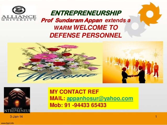 ENTREPRENEURSHIP  Prof Sundaram Appan extends a WARM WELCOME TO  DEFENSE PERSONNEL  MY CONTACT REF MAIL: appanhosur@yahoo....