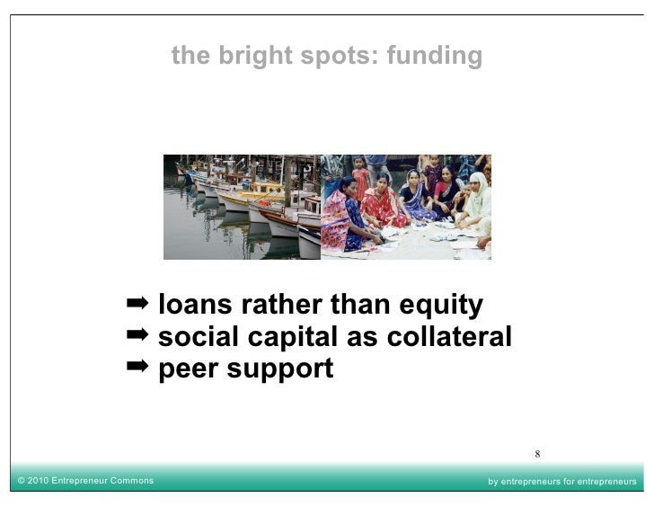 the bright spots: funding                          ➡ loans rather than equity                      ➡ social capital as col...