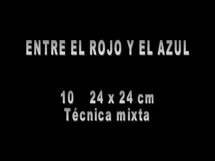 ENTRE EL ROJO Y EL AZUL 10  24 x 24 cm Técnica mixta