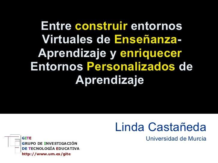 Entre  construir  entornos Virtuales de  Enseñanza -Aprendizaje y  enriquecer  Entornos  Personalizados  de Aprendizaje   ...