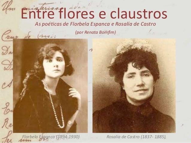 Entre flores e claustrosAs poéticas de Florbela Espanca e Rosalía de Castro(por Renata Bomfim)Florbela Espanca (1894-1930)...