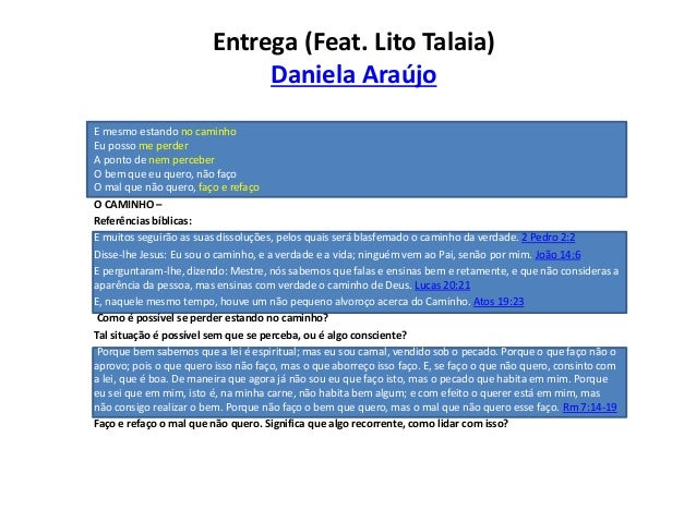Entrega (Feat. Lito Talaia) Daniela Araújo E mesmo estando no caminho Eu posso me perder A ponto de nem perceber O bem que...