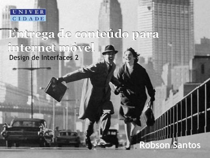 Entrega de conteúdo para internet móvel Robson Santos Design de Interfaces 2 Entrega de conteúdo para internet móvel