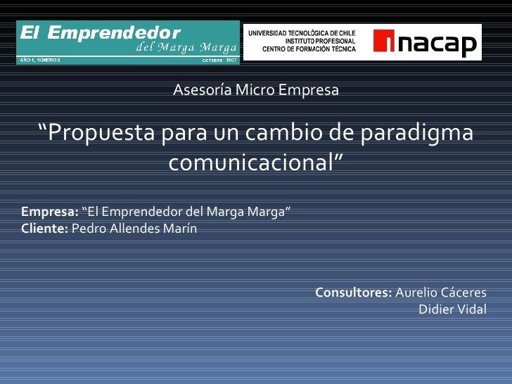 """Asesoría Micro Empresa """" Propuesta para un cambio de paradigma comunicacional"""" Empresa:  """"El Emprendedor del Marga Marga"""" ..."""