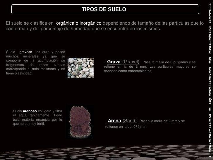 TIPOS DE SUELO<br />El suelo se clasifica en  orgánica o inorgánico dependiendo de tamaño de las partículas que lo conform...