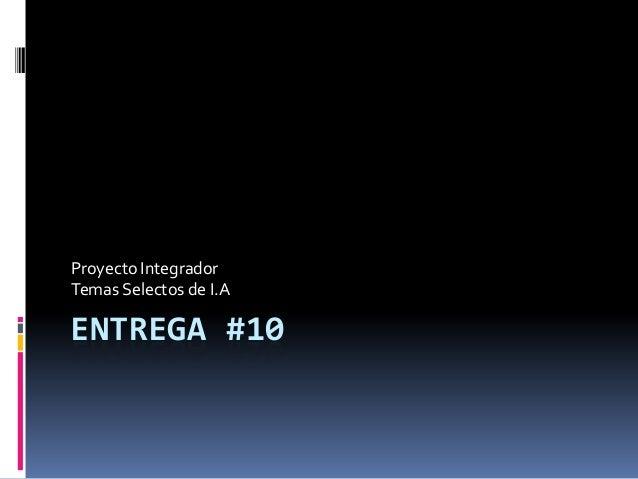 ENTREGA #10Proyecto IntegradorTemas Selectos de I.A