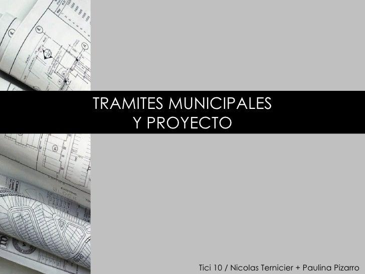 TRAMITES MUNICIPALES Y PROYECTO Tici 10 / Nicolas Ternicier + Paulina Pizarro