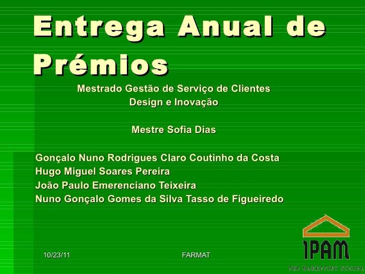 Entrega Anual de Prémios Mestrado Gestão de Serviço de Clientes Design e Inovação Mestre Sofia Dias Gonçalo Nuno Rodrigues...