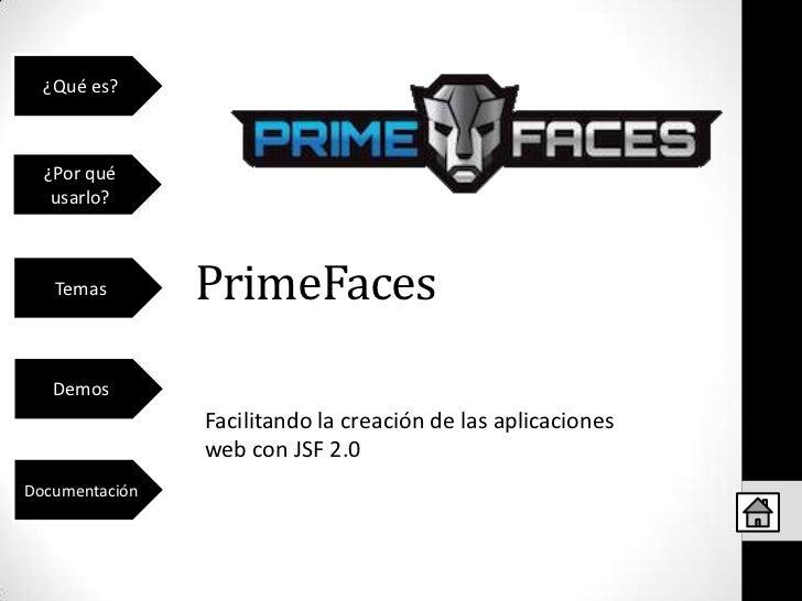 ¿Qué es?  ¿Por qué   usarlo?   Temas        PrimeFaces   Demos                Facilitando la creación de las aplicaciones ...