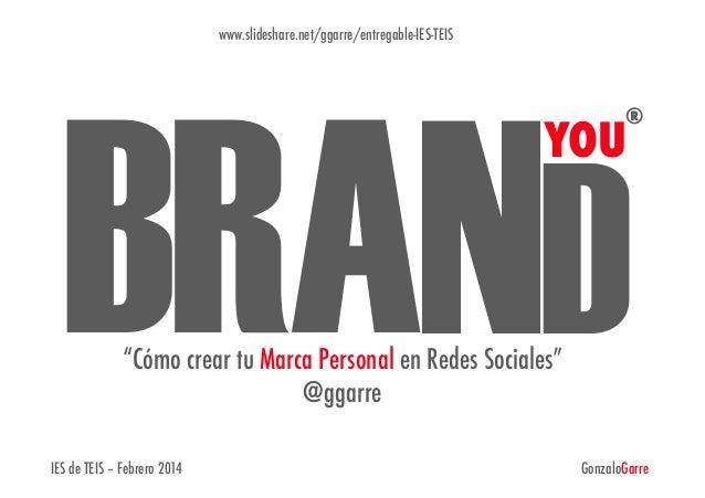 "www.slideshare.net/ggarre/entregable-IES-TEIS  BRAND   ®  YOU  ""Cómo crear tu Marca Personal en Redes Sociales"" @ggarre ..."