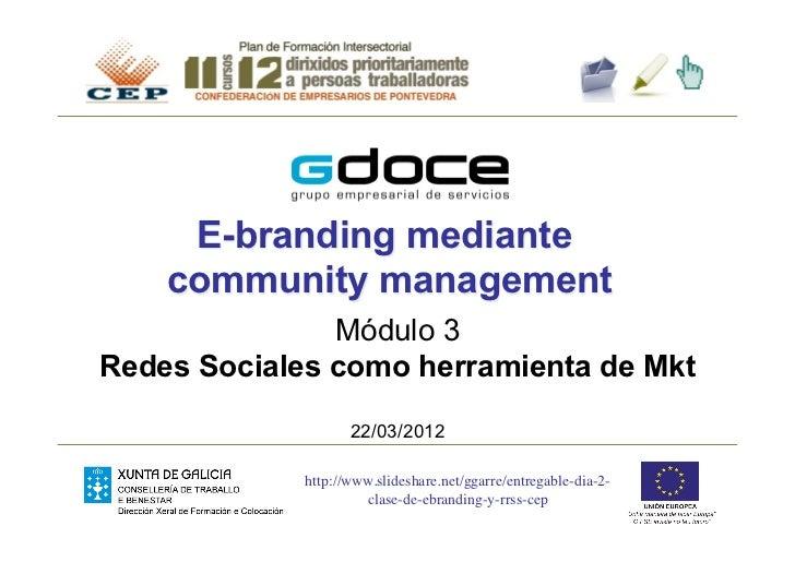E-branding mediante    community management               Módulo 3Redes Sociales como herramienta de Mkt                  ...