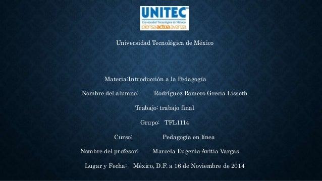 Universidad Tecnológica de México Materia:Introducción a la Pedagogía Nombre del alumno: Rodríguez Romero Grecia Lisseth T...