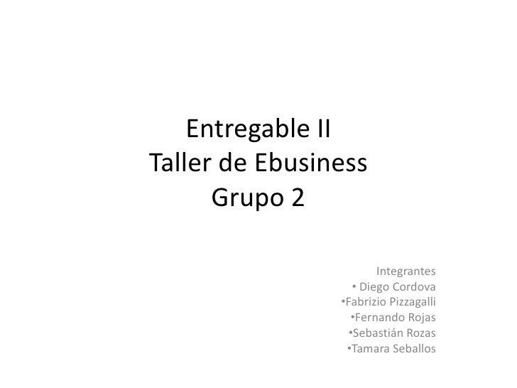 Entregable IITaller de Ebusiness      Grupo 2                        Integrantes                   • Diego Cordova        ...
