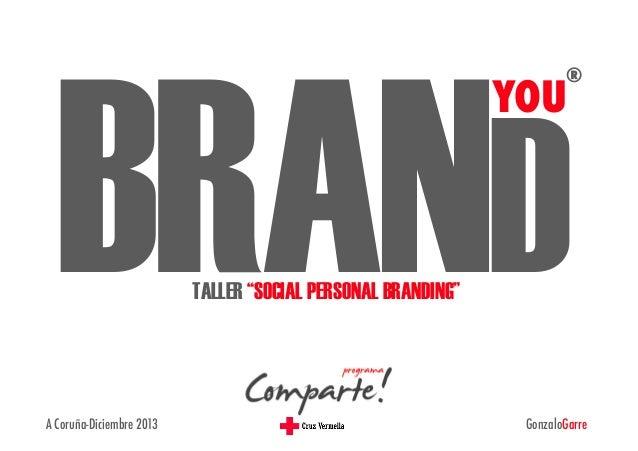 """BRAND   ®  YOU  TALLER """"SOCIAL PERSONAL BRANDING""""  A Coruña-Diciembre 2013  GonzaloGarre"""