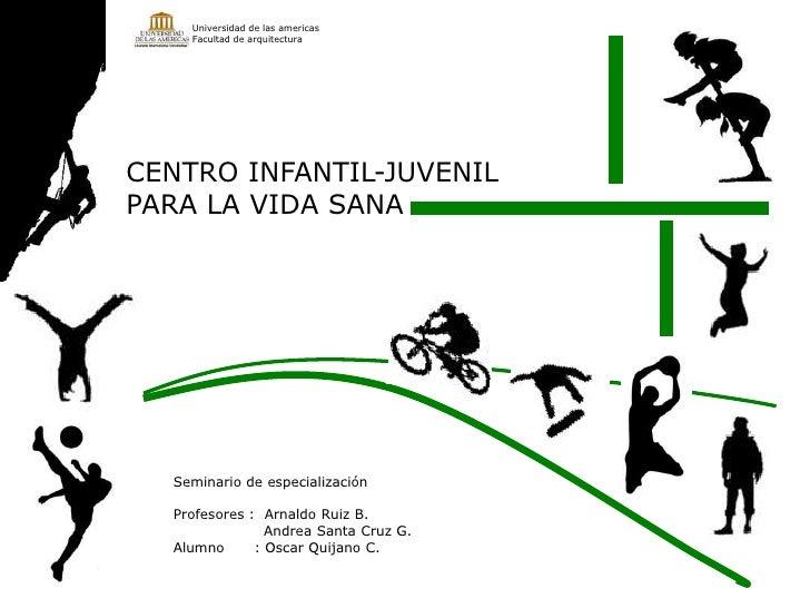 Universidad de las americas<br />Facultad de arquitectura<br />CENTRO INFANTIL-JUVENIL PARA LA VIDA SANA<br />Seminario de...