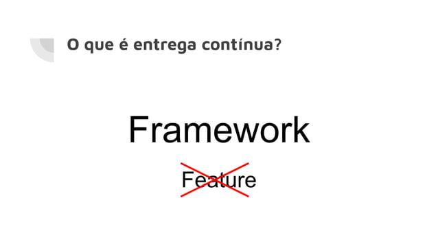 O que é entrega contínua? Feature Framework