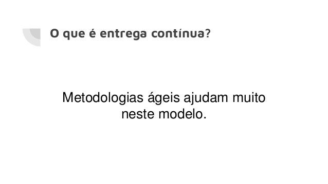 O que é entrega contínua? Metodologias ágeis ajudam muito neste modelo.