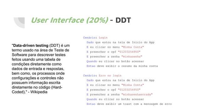 "User Interface (20%) - DDT ""Data-driven testing (DDT) é um termo usado na área de Teste de Software para descrever testes ..."