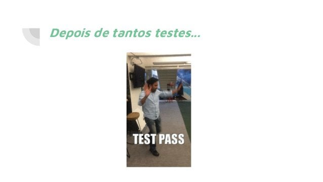 Depois de tantos testes...
