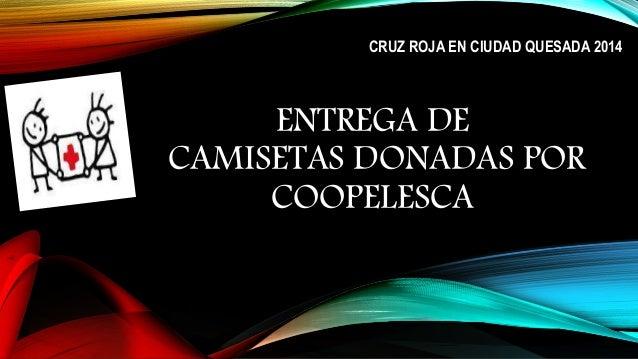 ENTREGA DE CAMISETAS DONADAS POR COOPELESCA CRUZ ROJA EN CIUDAD QUESADA 2014
