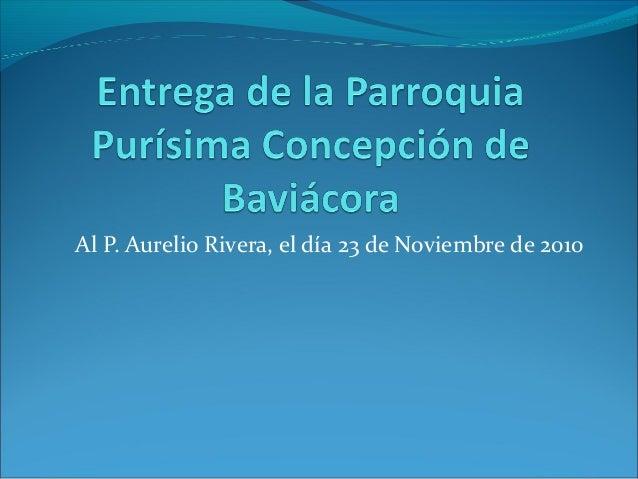 Al P. Aurelio Rivera, el día 23 de Noviembre de 2010
