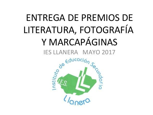ENTREGA DE PREMIOS DE LITERATURA, FOTOGRAFÍA Y MARCAPÁGINAS IES LLANERA MAYO 2017