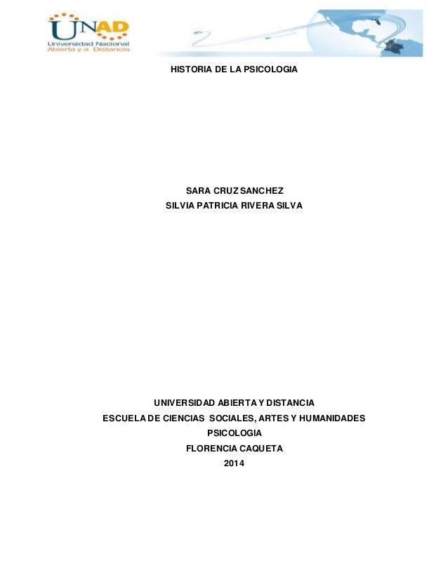 HISTORIA DE LA PSICOLOGIA  SARA CRUZ SANCHEZ  SILVIA PATRICIA RIVERA SILVA  UNIVERSIDAD ABIERTA Y DISTANCIA  ESCUELA DE CI...