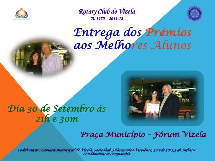 RotaryClub de Vizela<br />D. 1970  - 2011-12<br />Entrega dosPrémios aos Melhores Alunos<br />Dia 30 de Setembro às 21h e ...