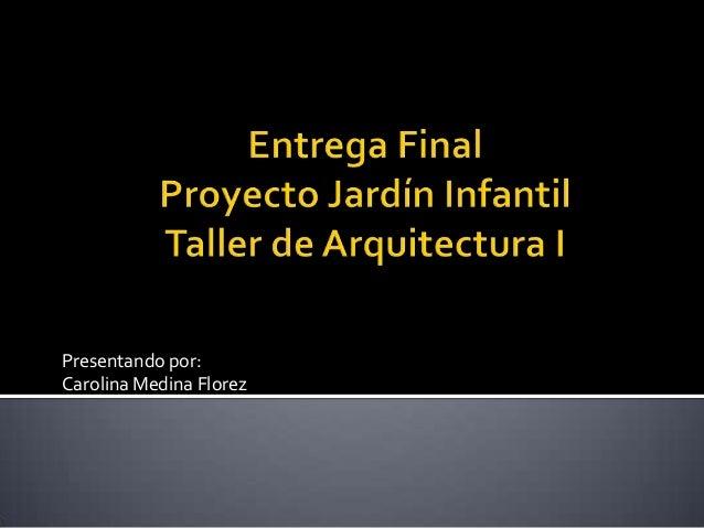 Presentando por: Carolina Medina Florez