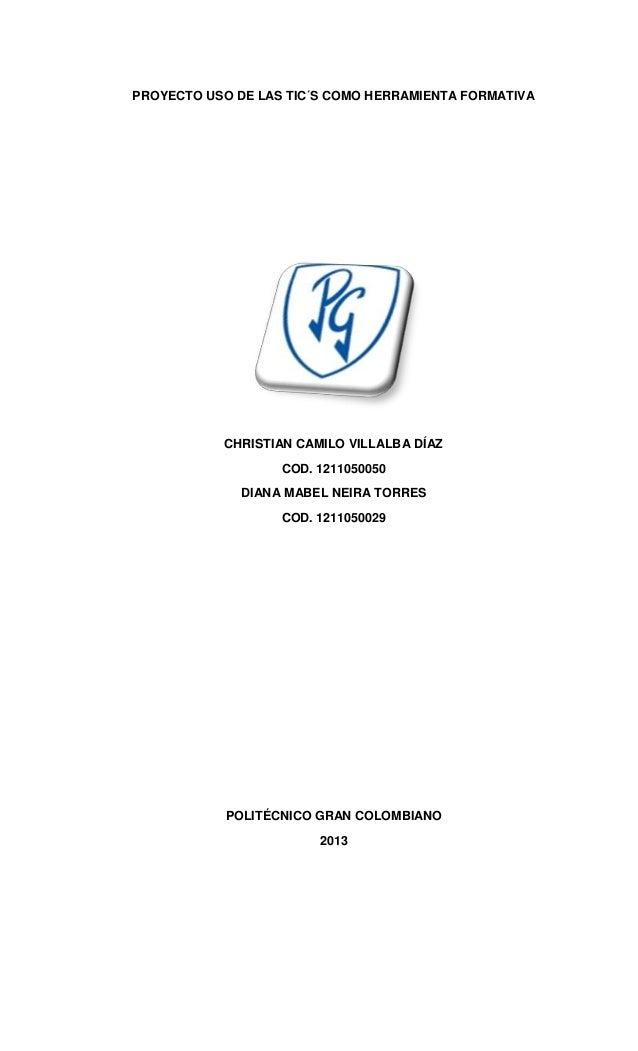 PROYECTO USO DE LAS TIC´S COMO HERRAMIENTA FORMATIVACHRISTIAN CAMILO VILLALBA DÍAZCOD. 1211050050DIANA MABEL NEIRA TORRESC...