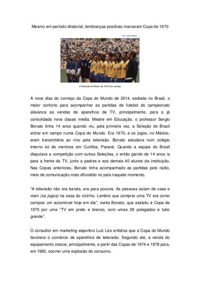 Mesmo em período ditatorial, lembranças positivas marcaram Copa de 1970 A Seleção do Brasil de 1970 em campo A nove dias d...