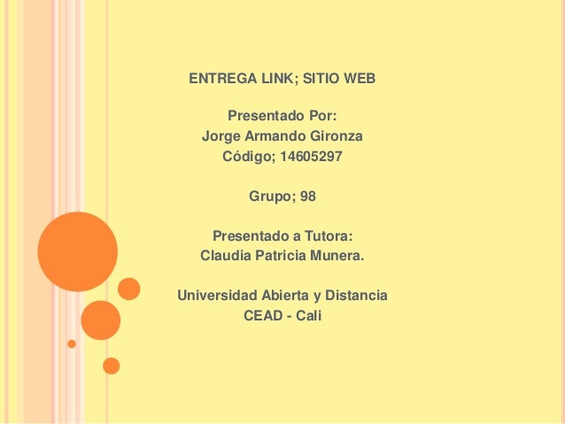 ENTREGA LINK; SITIO WEB Presentado Por: Jorge Armando Gironza Código; 14605297 Grupo; 98 Presentado a Tutora: Claudia Patr...