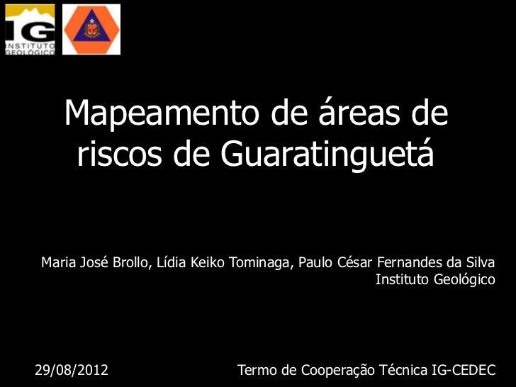 Mapeamento de áreas de   riscos de GuaratinguetáMaria José Brollo, Lídia Keiko Tominaga, Paulo César Fernandes da Silva   ...