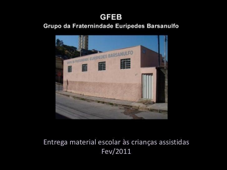 Entrega material escolar às crianças assistidas                  Fev/2011