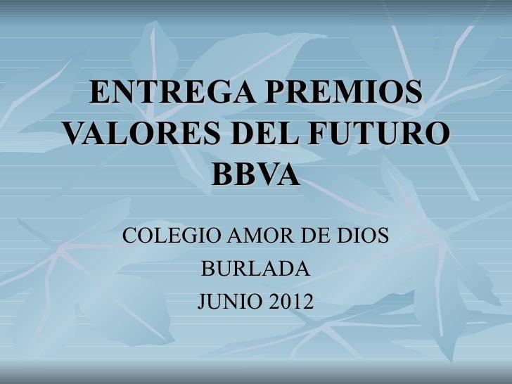 ENTREGA PREMIOSVALORES DEL FUTURO      BBVA  COLEGIO AMOR DE DIOS       BURLADA       JUNIO 2012