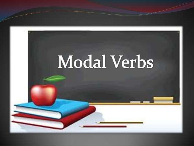 Modal Verbs Reciben este nombre dado que difieren de los verbos regulares e irregulares porque cumplen funciones específic...